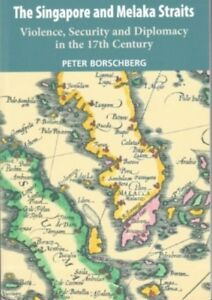 The-Singapore-and-Melaka-Straits-in-the-17th-Century-Peter-Borschberg