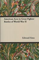 American Aces In Great Fighter Battles Of World War Ii By Edward Sims