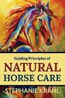 Guiding Principles of Natural Horse Care: Powerful Concepts for a Healthy Horse by Stephanie Krahl (Paperback / softback, 2012)