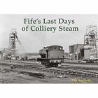 Fife's Last Days of Colliery Steam 9781840336733 by Tom Heavyside Paperback