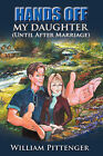 Hands Off My Daughter (Until After Marriage) by Lieut William Pittenger (Paperback / softback, 2007)