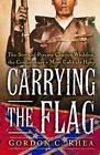 Carrying the Flag : The Story of Private Charles Whilden, the Confederacy's Most Unlikely Hero by Gordon C. Rhea (2003, Hardcover)