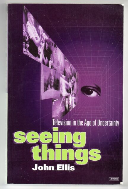 Seeing Things: Television in the Age of Uncertainty - John Ellis (Paperback2002)