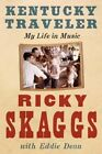 Kentucky Traveler: My Life in Music by Ricky Skaggs (Paperback, 2014)
