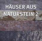 Häuser aus Naturstein 2 (2013, Gebundene Ausgabe)