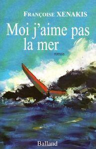 moi-j-039-aime-pas-la-mer-francoise-xenakis-roman-ed-balland