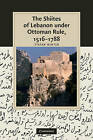 The Shiites of Lebanon under Ottoman Rule, 1516-1788 by Stefan Winter (Hardback, 2010)