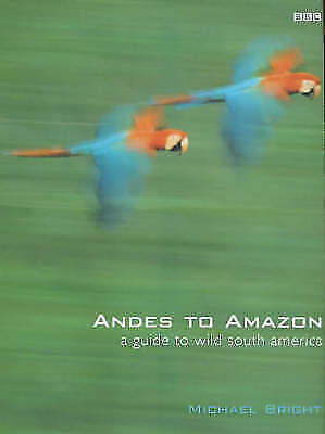 """AS NEW"" Bright, Michael, Andes to Amazon: A Guide to Wild South America, Hardco"