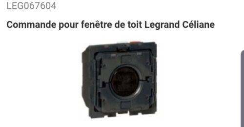 COMMANDE POUR FENÊTRE DE TOIT LEGRAND CÉLIANE 67604 LEGRAND