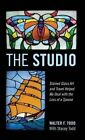 The Studio: Stained Glass Art and Travel Helped Me Deal with the Loss of a Spouse by Walter F Todd (Hardback, 2014)