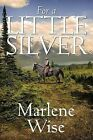For a Little Silver by Marlene Wise (Paperback / softback, 2013)