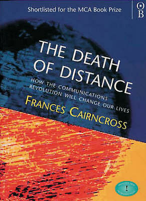 1 of 1 - The Death of Distance: Communications Revolution and Its Implications, Cairncros