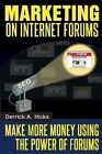 Marketing on Internet Forums: Make More Money Using the Power of Forums by Derrick a Hicks (Paperback / softback, 2014)