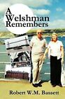 A Welshman Remembers: The Story of a Welsh Family, 1938 to the Present Day... by Robert W.M. Bassett (Paperback, 2011)