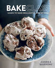 Bakeclass: Learn to Bake Brilliantly, Step by Step Aneeka Manning by Aneeka Manning (Hardback, 2016)