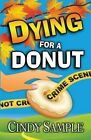 Dying for a Donut by Cindy Sample (Paperback / softback, 2015)