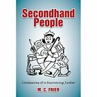Secondhand People: Confessions of a Recovering Junker by M C Frier (Paperback / softback, 2014)