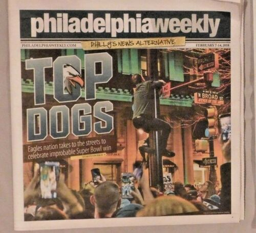 EAGLES Win Super Bowl Fans take to streets Feb 2018 Philadelphia Weekly Paper