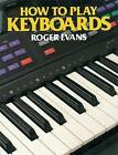 How to Play Keyboards: All You Need to Know to Play Easy Keyboard Music by Roger Evans (Paperback, 1990)