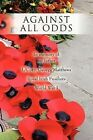 Against All Odds in Memory of My Father L/corp. George Matthews Royal Irish Fusiliers World War I Paperback – 7 Sep 2010