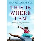 This Is Where I Am by Karen Campbell (Paperback, 2014)