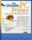 The Ultimate PC Primer: 15 Simple Lessons for Understanding Personal Computers by Ben Kobulnicky (Paperback / softback, 2011)