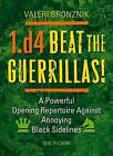 1.d4 - Beat the Guerrillas!: A Powerful Repertoire Against Annoying Black Sidelines by Valeri Bronznik (Paperback / softback, 2011)