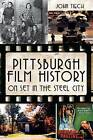 Pittsburgh Film History: On Set in the Steel City by John Tiech (Paperback / softback, 2012)