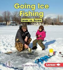 Going Ice Fishing: Lever Vs. Screw (First Step Nonfiction - Simple Mac-ExLibrary