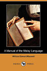 A Manual of the Malay Language (Dodo Press) by William Edward Maxwell (Paperback / softback, 2008)