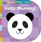 Baby Touch: Hello, Mummy! by Penguin Books Ltd (Board book, 2014)