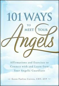 101-Ways-to-Meet-Your-Angels-Affirmations-and-Exercises-to-Connect-With-and