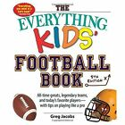 The Everything Kids' Football Book: All-Time Greats, Legendary Teams, and Today's Favorite Players with Tips on Playing Like a Pro by Greg Jacobs (Paperback, 2016)