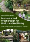 Landscape and Urban Design for Health and Well-Being: Using Healing, Sensory and Therapeutic Gardens by Gayle Souter-Brown (Paperback, 2014)
