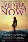 Take Your Power Back Now: How to Overcome Your Resistance to Creating a Life You Love! the Ultimate Confidence Guide for Women by Vanessa Simpkins (Paperback / softback, 2014)