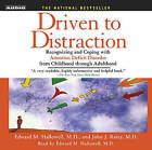 Driven to Distraction: Recognizing and Coping with Attention Deficit Disorder from Childhood Through Adulthood by Professor John J Ratey, M D Edward M Hallowell (CD-Audio, 2007)