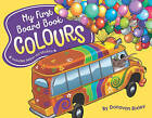 My First Board Book: Colours by Donovan Bixley (Board book, 2016)