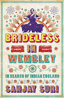 Brideless in Wembley: In Search of Indian England by Sanjay Suri (Paperback, 2007)