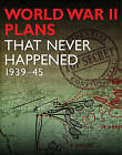 World War 2 Plans That Never Happened: 1939-45 by Michael Kerrigan (Hardback, 2011)