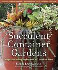 Succulent Container Gardens: Design Eye-Catching Displays with 350 Easy-Care Plants by Debra Lee Baldwin (Hardback, 2010)