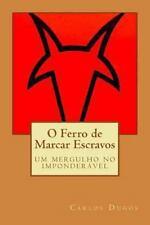 O Ferro de Marcar Escravos : Um Mergulho No Imponderavel by Carlos Dugos...