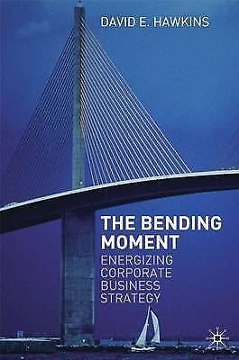 (Very Good)-The Bending Moment: Energizing Corporate Business Strategy (Hardcove