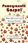 Pomegranate Gospel: Bible Revivals for Secular Tastes by Gary Hoffman (Paperback / softback, 2015)