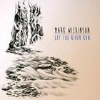Let The River Run by Mark Wilkinson (CD, Aug-2013, Independent)