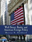Wall Street Banks and American Foreign Policy 9781479396825 Paperback