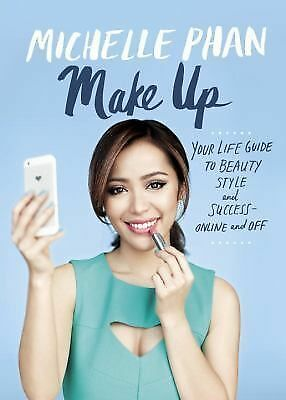 Make Up : Your Life Guide to Beauty Style and Success by Michelle Phan