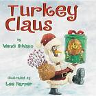 Turkey Claus by Wendi Silvano (Hardback, 2012)