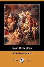 NEW - None Other Gods (Dodo Press) by Benson, Robert Hugh