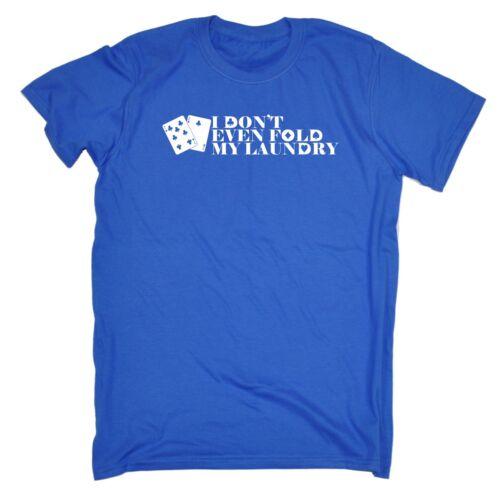 Homme je dont même Plier ma lessive drôle blague Poker Gamble Casino T-shirt anniversaire