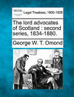 The Lord Advocates of Scotland: Second Series, 1834-1880. by George W T Omond (Paperback / softback, 2010)
